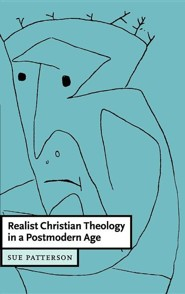 Realist Christian Theology in a Postmodern World  -     By: Sue Patterson