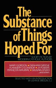 The Substance of Things Hoped for: Short Fiction by Modern Catholic Authors  -     By: John B. Breslin