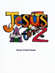 Jesus A to Z  -     By: Michael O'Neill McGrath     Illustrated By: Michael O'Neill McGrath