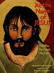 At the Name of Jesus: The Way, the Truth, the Life  -     By: Michael O'Neill McGrath, Richard Fragomeni