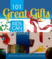 101 Great Gifts Kids Can Make  -     By: Stephanie Mueller, Ann Wheeler
