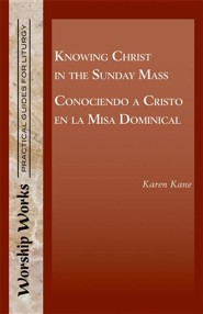Knowing Christ in the Sunday Mass - Conociendo a Cristo En La Misa Dominical  -     By: Karen Kane