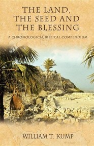 The Land, the Seed and the Blessing  -     By: William T. Kump