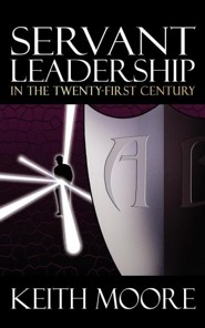 Servant Leadership in the Twenty-First Century  -     By: Keith Moore