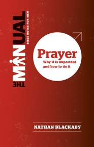 The Manual: Prayer-Why it is Important and How to do it