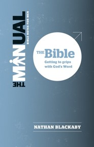 The Manual: The Bible-Getting to Grips with God's Word