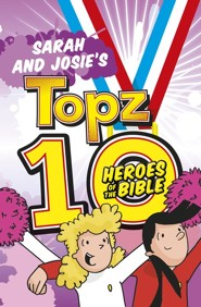 Sarah and Josie's Topz 10 Heroes of the Bible
