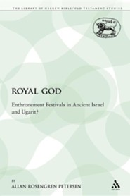 The Royal God: Enthronement Festivals in Ancient Israel and Ugarit?  -     Edited By: Allan Rosengren Petersen     By: Allan Rosengren Petersen & Allan Rosengren Petersen