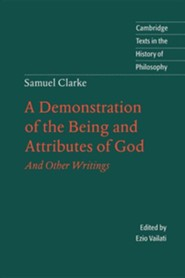 Samuel Clarke: A Demonstration of the Being and Attributes of God: And Other Writings  -     Edited By: Desmond M. Clarke, Ezio Vailati     By: Samuel Clarke