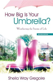 How Big Is Your Umbrella: Weathering the Storms of Life, Second Edition  -     By: Sheila Wray Gregoire
