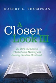 A Closer Look III: The Third in a Series of a Collection of Morning and Evening Christian Devotionals