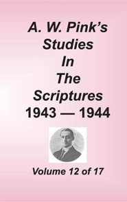 A. W. Pink's Studies in the Scriptures, Volume 12  -     By: A.W. Pink
