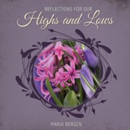 Reflections for Our Highs and Lows  -     By: Marja Bergen
