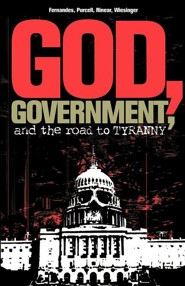God, Government, and the Road to Tyranny: A Christian View of Government and Morality  -     By: Phil Fernandes, Eric Purcell, Rorri Wiesinger