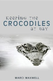 Keeping the Crocodiles at Bay  -     By: Marci Maxwell