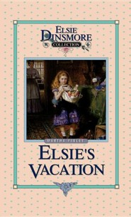 Elsie's Vacation and After Events  -     By: Martha Finley