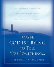 Maybe God Is Trying to Tell You Something...  -     By: Kimberly A. Holmes