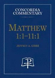 Matthew 1:1-11:1: A Theological Exposition of Sacred Scripture  -     Edited By: Jeffrey A. Gibbs     By: Jeffrey A. Gibbs(ED.)