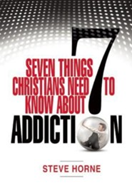 Seven Things Christians Need to Know About Addiction  -     By: Steve Horne