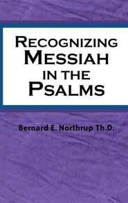 Recognizing Messiah in the Psalms  -     By: Bernard E. Northrup