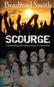Scourge; Confronting the Global Issue of Addiction  -     By: Bradford Smith
