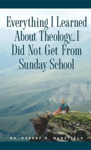 Everything I Learned about Theology  -     By: Robert N. Mansfield