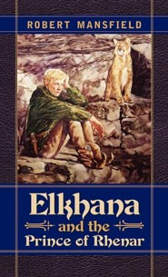 Elkhana and the Prince of Rhenar  -     By: Robert N. Mansfield