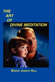 The Art of Divine Meditation  -     By: Bishop Joseph Hall