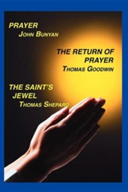 Prayer, Return of Prayer and the Saint's Jewel  -     By: John Bunyan, Thomas Goodwin, Thomas Shepard