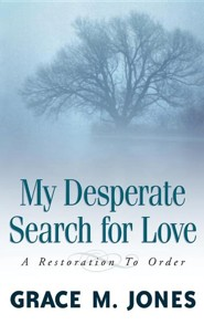 My Desperate Search for Love  -     By: Grace M. Jones