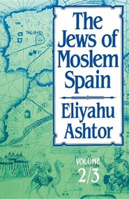 The Jews of Moslem Spain: Volume 2/3  -     By: Eliyahu Ashtor, Aaron Klein, Jenny Machlowitz Klein