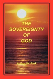 Sovereignty of God  -     By: A.W. Pink