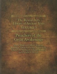 The Researchers Library of Ancient Texts - Volume V: Preachers of the Great Awakenings: Select Works of Gilbert Tennent, Jonathan Edwards, George Whit  -     By: Gilbert Tennent, Charles Finney, Thomas Horn
