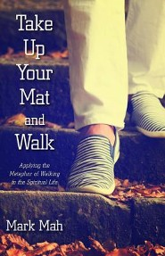 Take Up Your Mat and Walk: Applying the Metaphor of Walking to the Spiritual Life