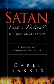 Satan, Fact or Fiction?  -     By: Carel Bakkes
