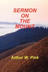 Sermon on the Mount  -     By: A.W. Pink