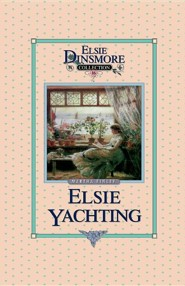 Elsie Yachting with the Raymonds, Book 16  -     By: Renae Brumbaugh