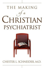 The Making of a Christian Psychiatrist  -     By: Chester Schneider