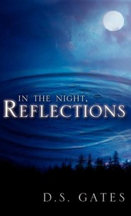 In the Night, Reflections  -     By: D.S. Gates