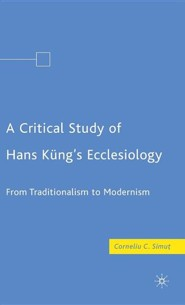 A Critical Study of Hans Kung's Ecclesiology: From Traditionalism to Modernism  -     By: Corneliu S. Simut