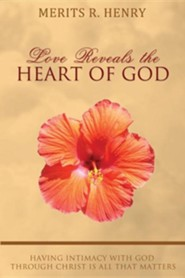 Love Reveals the Heart of God  -     By: Merits R. Henry