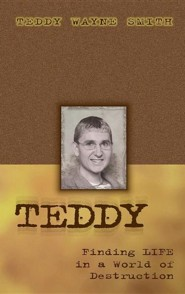 Teddy-Finding Life in a World of Destruction  -     By: Teddy Wayne Smith