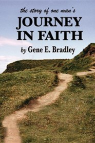 The Story of One Man's Journey in Faith  -     By: Gene Bradley