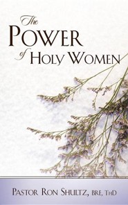 The Power of Holy Women  -     By: Ronald Shultz