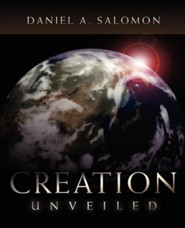 Creation Unveiled  -     By: Daniel Salomon