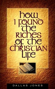 How I Found the Riches of the Christian Life  -     By: Dallas Jones