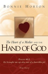 The Heart of a Mother and the Hand of God  -     By: Bonnie Horton