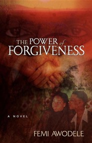 The Power of Forgiveness  -     By: Femi Awodele
