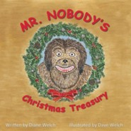 Mr. Nobody's Christmas Treasury  -     By: Diane Welch     Illustrated By: Dave Welch