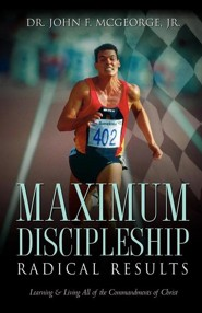 Maximum Discipleship/Radical Results  -     By: John F. McGeorge Jr.